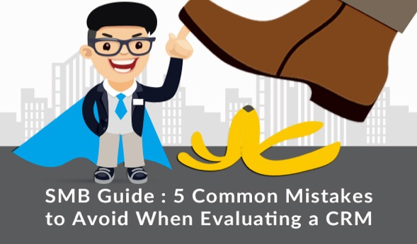 SMB Guide: 5 Common Mistakes  to Avoid When Evaluating a CRM