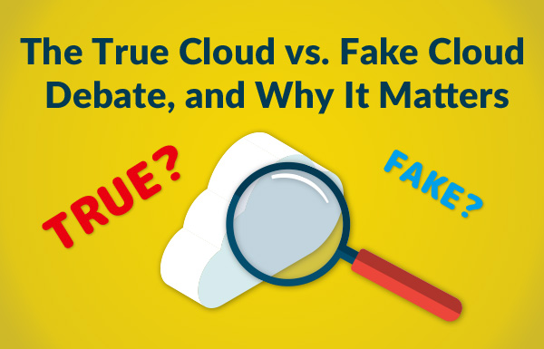 The True Cloud vs. Fake Cloud Debate, and Why It Matters
