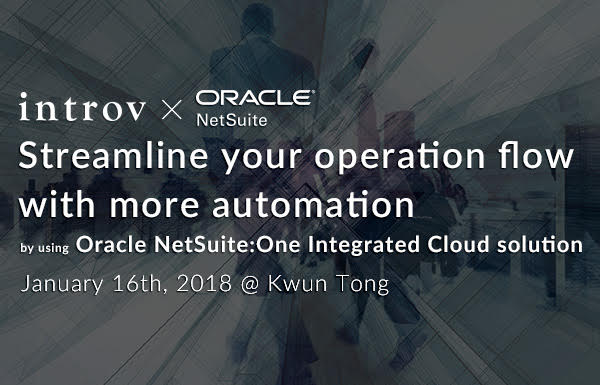 Streamline your operation flow with more automation by using Oracle NetSuite:One Integrated Cloud solution (January 16th, 2018)