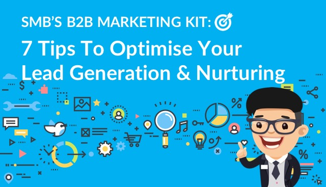 SMB's B2B Marketing Kit: 7 Tips to Optimise Your Lead Generation & Nurturing