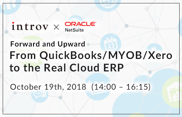 Forward and Upward – From QuickBooks/ MYOB/ Xero to the Real Cloud ERP (Oct 19th, 2018)
