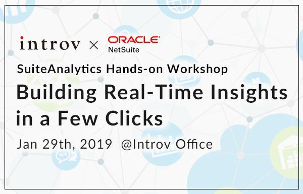 SuiteAnalytics Hands-on Workshop: Building Real-Time Insights in a few clicks (January 29th, 2019)