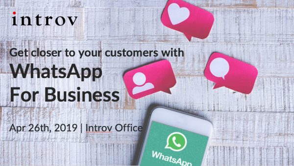 Get closer to your customers with WhatsApp For Business (April 26th, 2019)