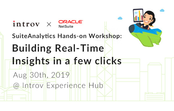 SuiteAnalytics Hands-on Workshop: Building Real-Time Insights in a few clicks (August 30th, 2019)
