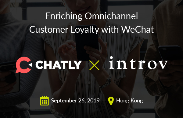 Introv x Chatly: Enriching Omnichannel Customer Loyalty with WeChat (September 26th,2019)