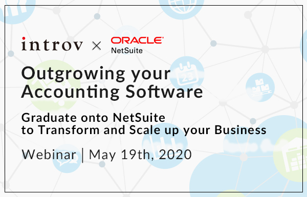 Webinar: Outgrowing your accounting software – Graduate onto NetSuite to Transform and Scale up your Business (May 19th, 2020)