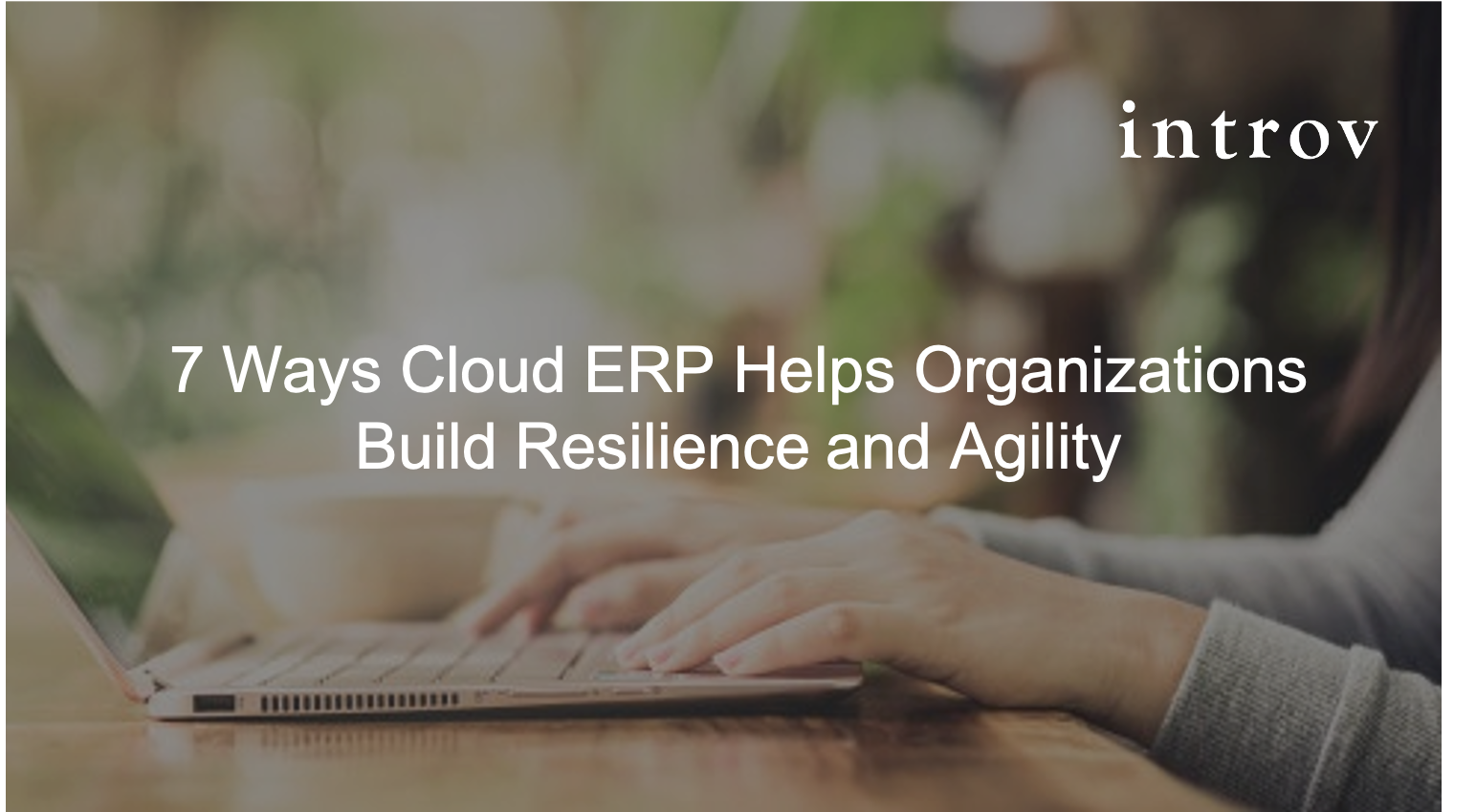 Whitepaper: 7 Ways Cloud ERP Helps Organizations Build Resilience and Agility